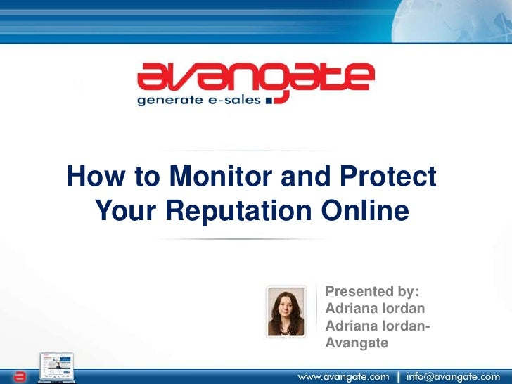 How to Monitor and Protect Your Reputation Online <br />Presented by:<br />Adriana Iordan <br />Adriana Iordan- Avangate<b...