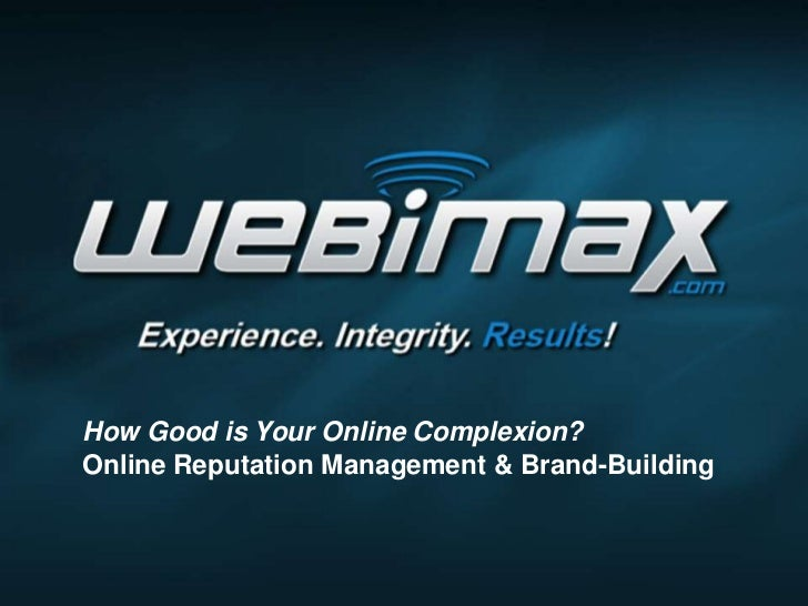 How Good is Your Online Complexion?Online Reputation Management & Brand-Building