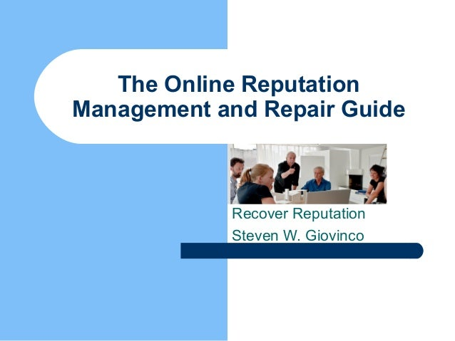 The Online ReputationManagement and Repair Guide            Recover Reputation            Steven W. Giovinco