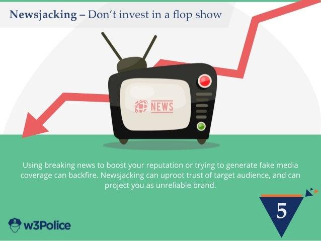 5 Newsjacking–Don'tinvestinaflopshow Usingbreakingnewstoboostyourreputationortryingtogeneratefakemedia coveragecanbackfire.N...