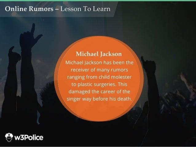 OnlineRumors–LessonToLearn MichaelJacksonhasbeenthe receiverofmanyrumors rangingfrom childmolester toplasticsurgeries.This...