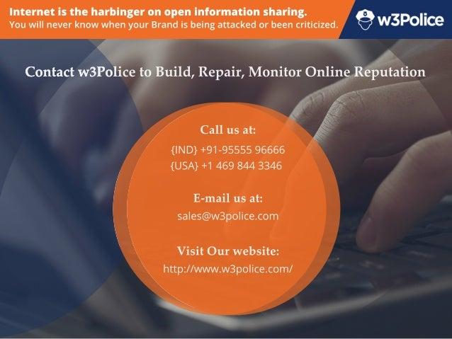 Contactw3PolicetoBuild,Repair,MonitorOnlineReputation Callusat: {IND}+91-9555596666 {USA}+14698443346 E-mailusat: sales@w3...