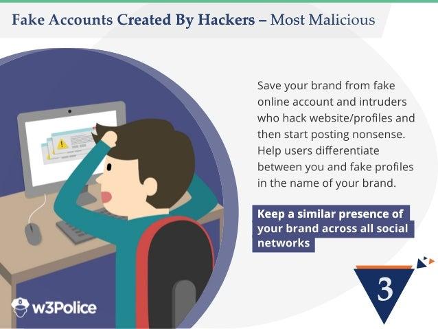 3 FakeAccountsCreatedByHackers–MostMalicious Saveyourbrandfrom fake onlineaccountandintruders whohackwebsite/profilesand th...