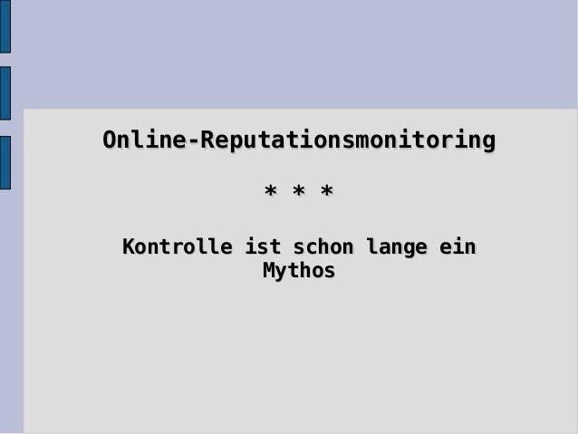 Online-ReputationsmonitoringOnline-Reputationsmonitoring * * ** * * Kontrolle ist schon lange einKontrolle ist schon lange...