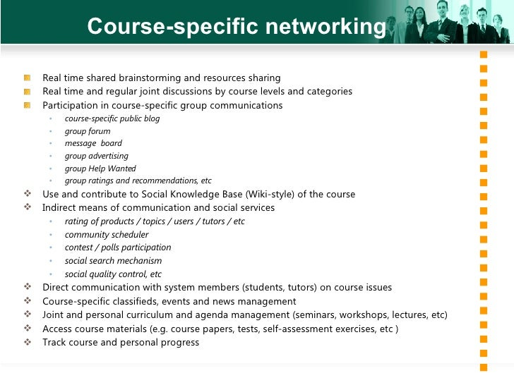 Course-specific networking <ul><li>Real time shared brainstorming and resources sharing </li></ul><ul><li>Real time and re...