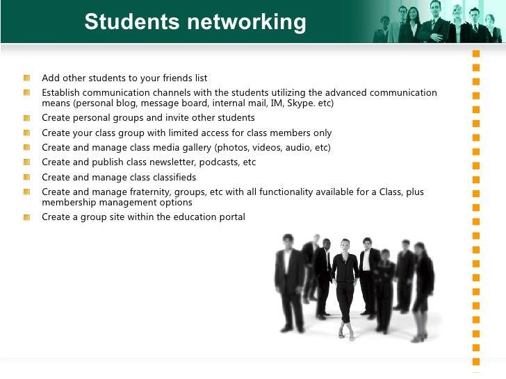 Students networking <ul><li>Add other students to your friends list </li></ul><ul><li>Establish communication channels wit...