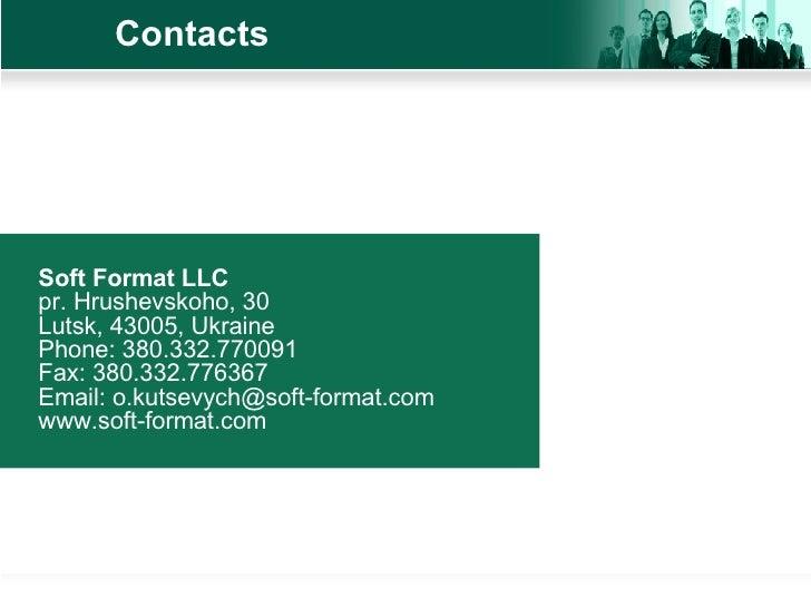 Contacts <ul><li>Soft Format LLC pr. Hrushevskoho, 30  Lutsk, 43005, Ukraine  Phone: 380.332.770091  Fax: 380.332.776367  ...