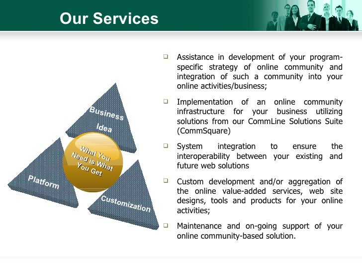 Our Services   <ul><li>Assistance in development of your program-specific strategy of online community and integration of ...