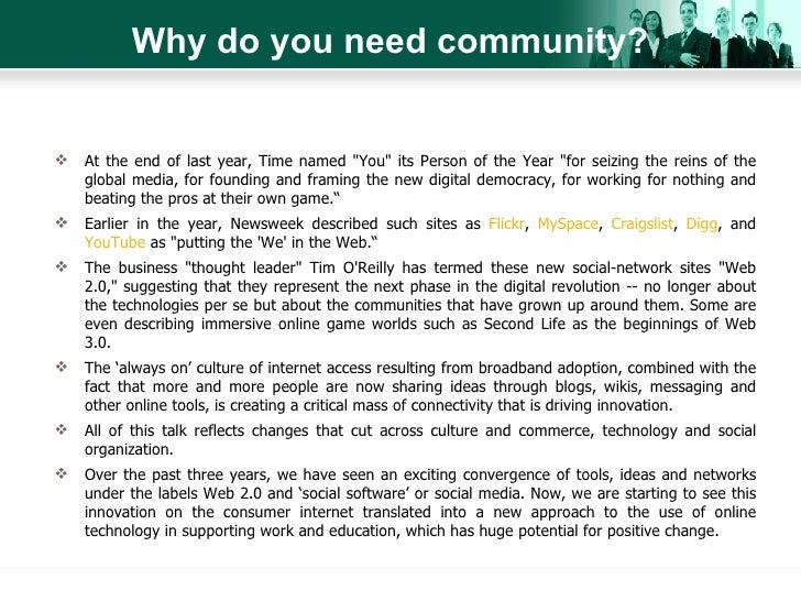 Why do you need community? <ul><li>At the end of last year, Time named &quot;You&quot; its Person of the Year &quot;for se...