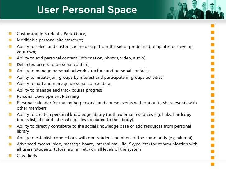 User Personal Space <ul><li>Customizable Student's Back Office; </li></ul><ul><li>Modifiable personal site structure; </li...