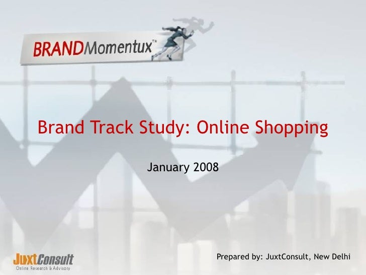 Brand Track Study: Online Shopping January 2008 Prepared by: JuxtConsult, New Delhi