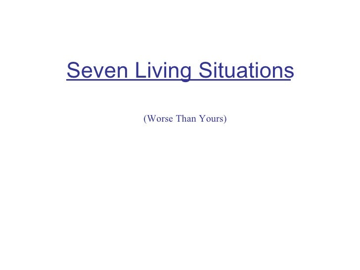 Seven Living Situations (Worse Than Yours)