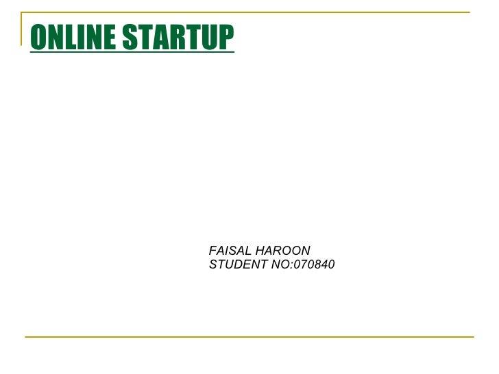 ONLINE STARTUP FAISAL HAROON STUDENT NO:070840