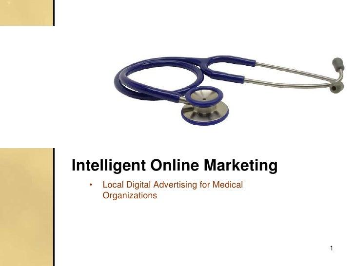 Intelligent Online Marketing  •   Local Digital Advertising for Medical      Organizations                                ...