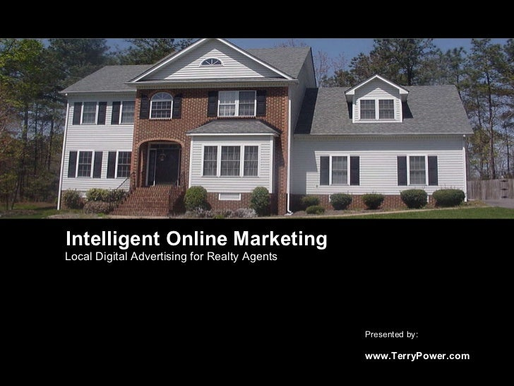 Intelligent Online Marketing Local Digital Advertising for Realty Agents Presented by:  www.TerryPower.com