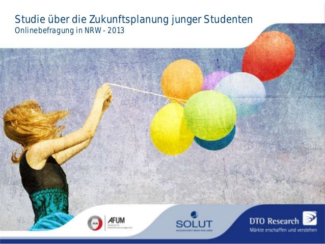 Hier kommt später der Titel rein Studie über die Zukunftsplanung Onlinebefragung in NRW - 2013  junger Studenten