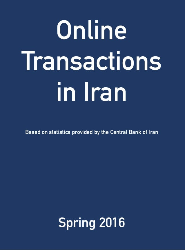 Online Transactions in Iran Based on statistics provided by the Central Bank of Iran Spring 2016