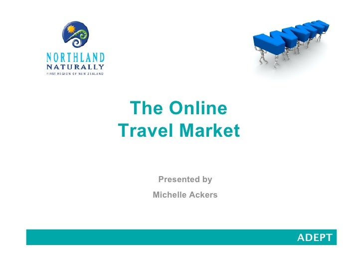 The Online Travel Market      Presented by    Michelle Ackers                          ADEPT