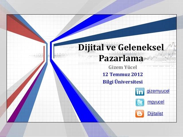 Dijital ve Geleneksel     Pazarlama        Gizem Yücel     12 Temmuz 2012     Bilgi Üniversitesi                          ...