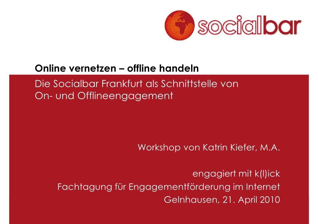 Online vernetzen – offline handeln   Die Socialbar Frankfurt als Schnittstelle von   On- und Offlineengagement            ...