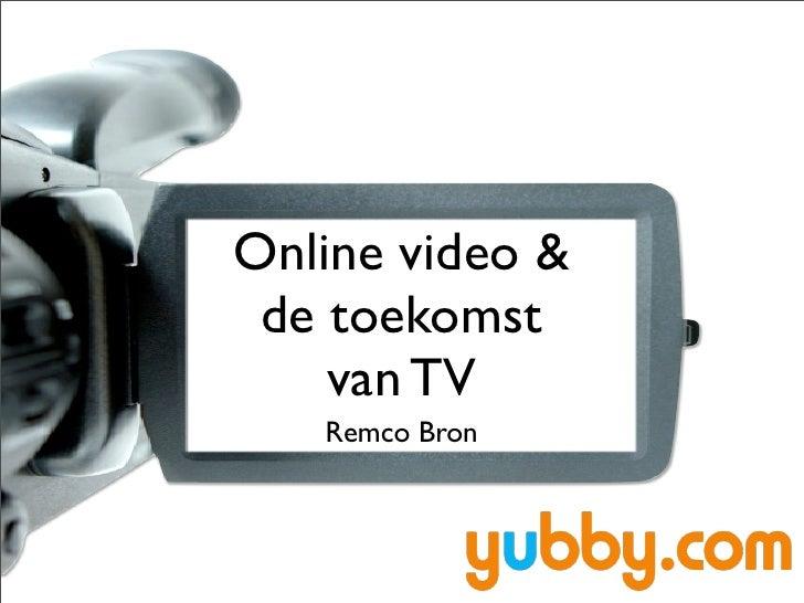 Online video & de toekomst    van TV   Remco Bron