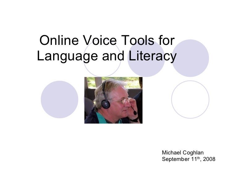 Online Voice Tools for Language and Literacy Michael Coghlan September 11 th , 2008