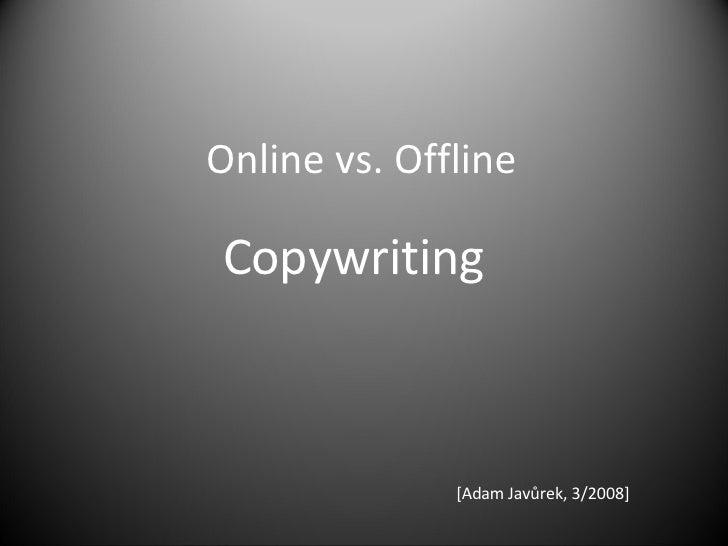 Online vs. Offline Copywriting [ Adam Javůrek , 3/2008]