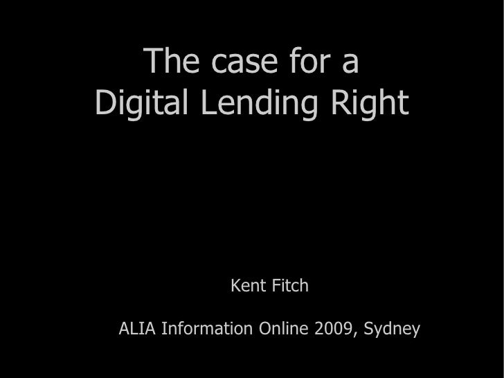 The case for a Digital Lending Right Kent Fitch ALIA Information Online 2009, Sydney