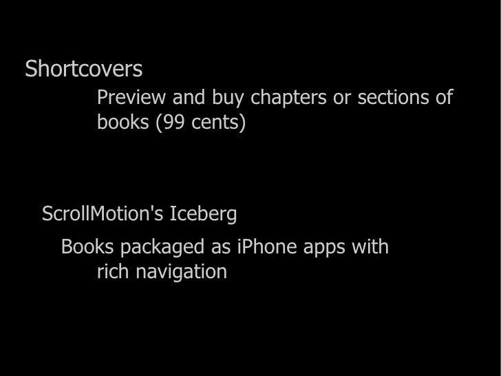 <ul><li>Shortcovers Preview and buy chapters or sections of books (99 cents) </li></ul><ul><li>ScrollMotion's Iceberg </li...
