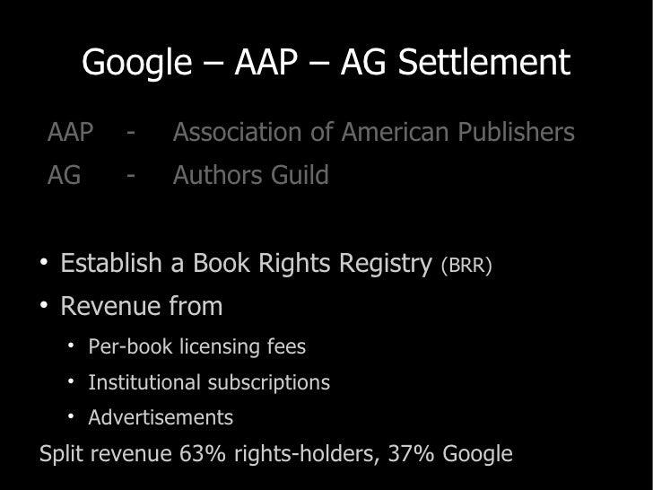 Google – AAP – AG Settlement <ul><li>AAP - Association of American Publishers </li></ul><ul><li>AG -  Authors Guild </li><...