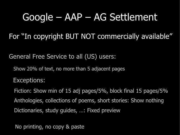 "Google – AAP – AG Settlement <ul><li>For ""In copyright BUT NOT commercially available"" </li></ul><ul><li>General Free Serv..."