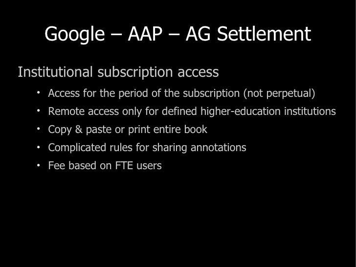 Google – AAP – AG Settlement <ul><li>Institutional subscription access </li></ul><ul><ul><li>Access for the period of the ...