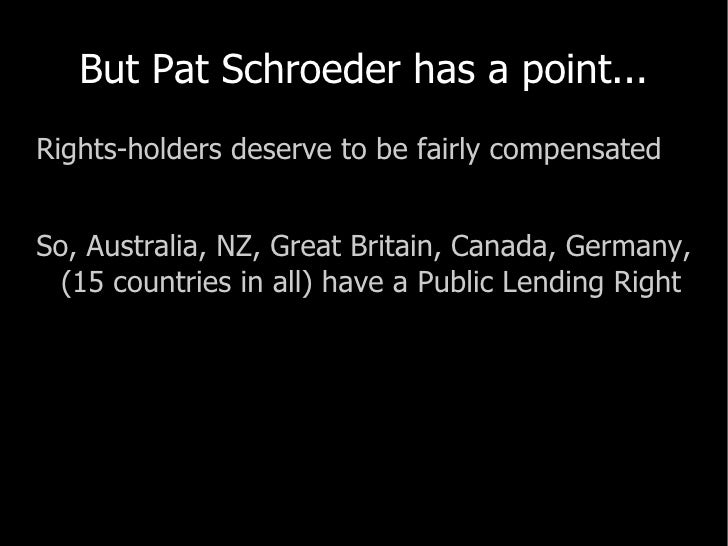 But Pat Schroeder has a point... <ul><li>Rights-holders deserve to be fairly compensated </li></ul><ul><li>So, Australia, ...