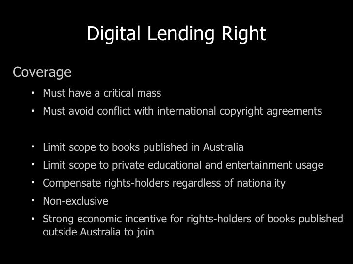 Digital Lending Right <ul><li>Coverage </li></ul><ul><ul><li>Must have a critical mass </li></ul></ul><ul><ul><li>Must avo...