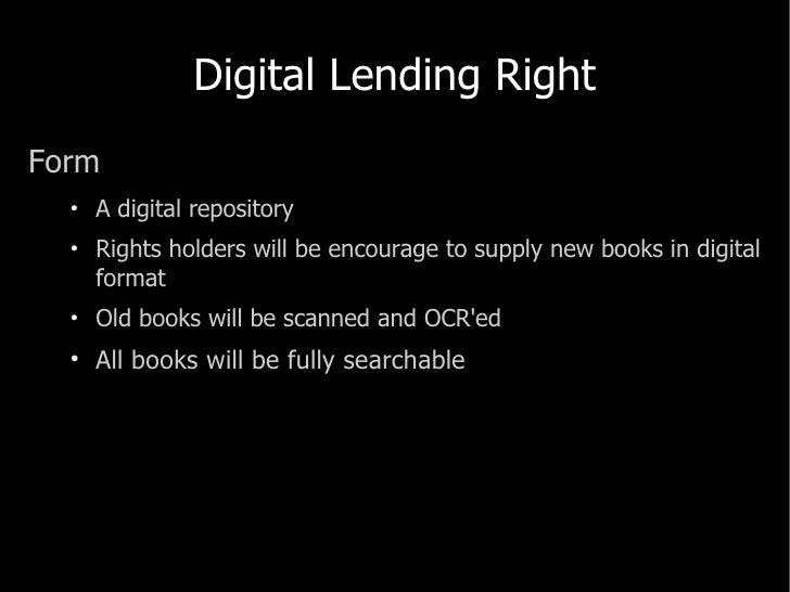 Digital Lending Right <ul><li>Form </li></ul><ul><ul><li>A digital repository </li></ul></ul><ul><ul><li>Rights holders wi...