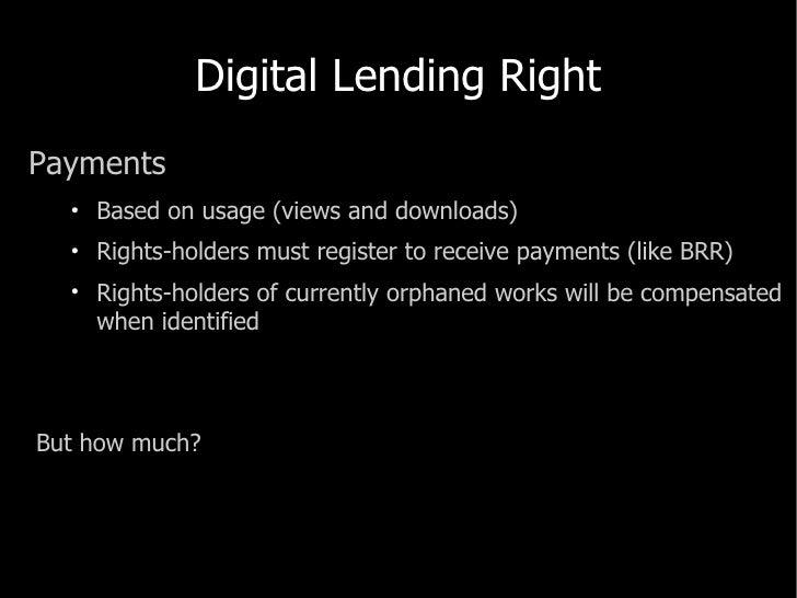 Digital Lending Right <ul><li>Payments </li></ul><ul><ul><li>Based on usage (views and downloads) </li></ul></ul><ul><ul><...