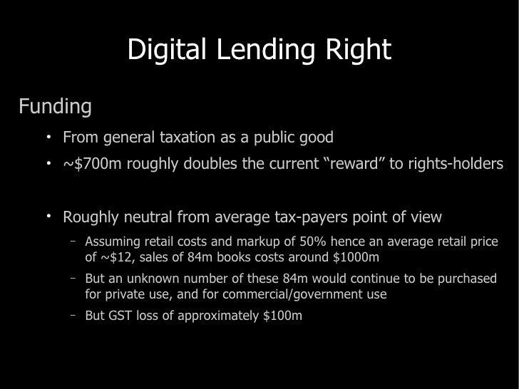 Digital Lending Right <ul><li>Funding </li></ul><ul><ul><li>From general taxation as a public good </li></ul></ul><ul><ul>...