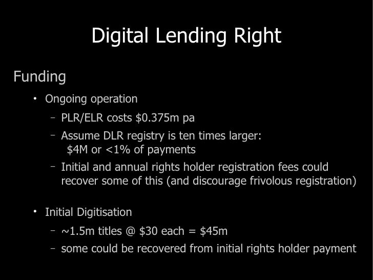 Digital Lending Right <ul><li>Funding </li></ul><ul><ul><li>Ongoing operation </li></ul></ul><ul><ul><ul><li>PLR/ELR costs...