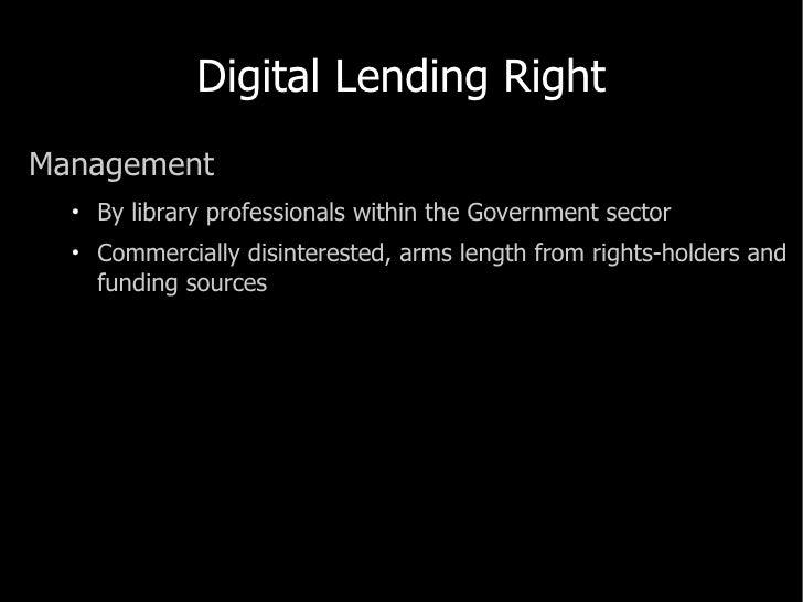 Digital Lending Right <ul><li>Management </li></ul><ul><ul><li>By library professionals within the Government sector </li>...
