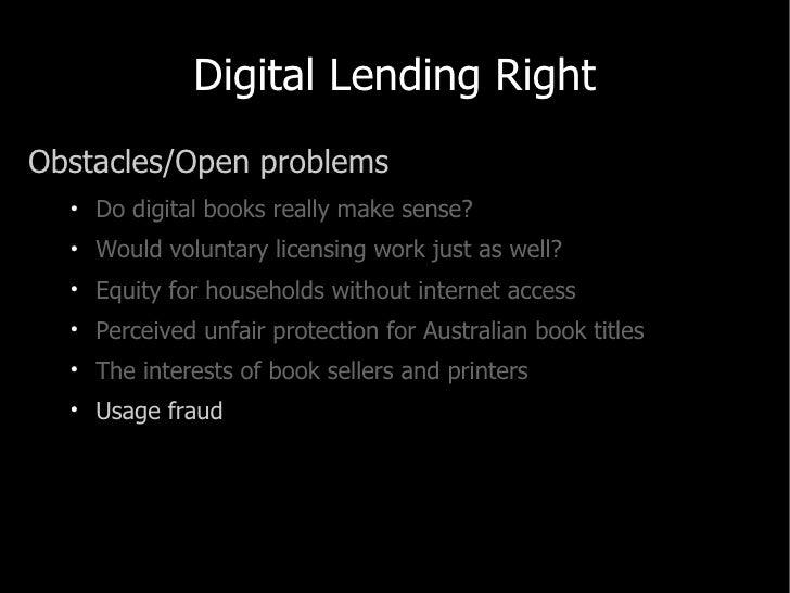 Digital Lending Right <ul><li>Obstacles/Open problems </li></ul><ul><ul><li>Do digital books really make sense? </li></ul>...