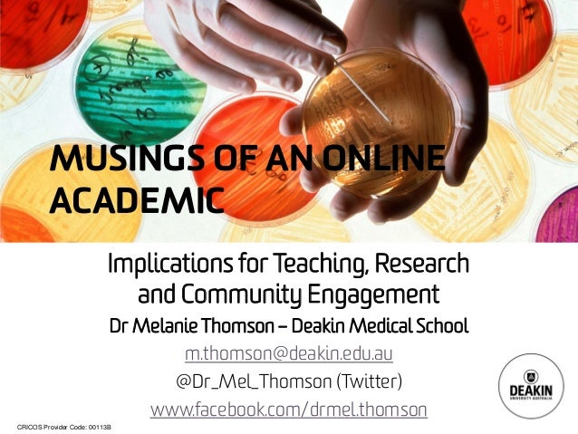 CRICOS Provider Code: 00113B MUSINGS OF AN ONLINE ACADEMIC Implications for Teaching, Research and Community Engagement Dr...