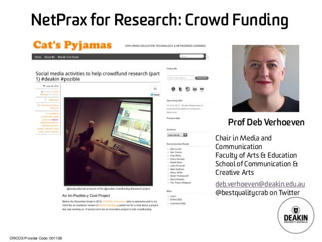 CRICOS Provider Code: 00113B NetPrax for Research: Crowd Funding Prof Deb Verhoeven Chair in Media and Communication Facul...