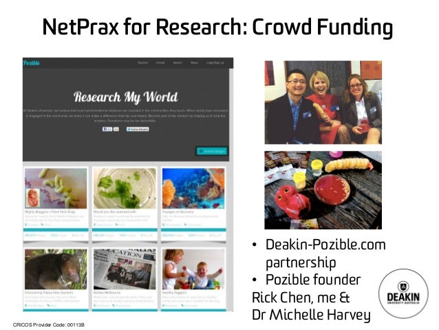 CRICOS Provider Code: 00113B NetPrax for Research: Crowd Funding • Deakin-Pozible.com partnership • Pozible founder Rick C...