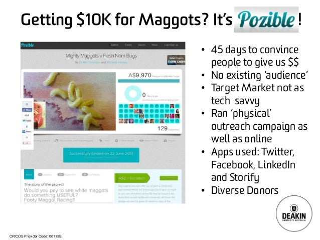 CRICOS Provider Code: 00113B Getting $10K for Maggots? It's ! • 45 days to convince people to give us $$ • No existing 'au...