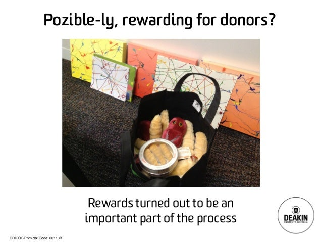 CRICOS Provider Code: 00113B Pozible-ly, rewarding for donors? Rewards turned out to be an important part of the process