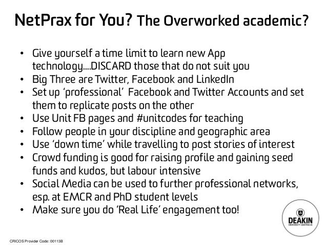CRICOS Provider Code: 00113B NetPrax for You? The Overworked academic? • Give yourself a time limit to learn new App techn...