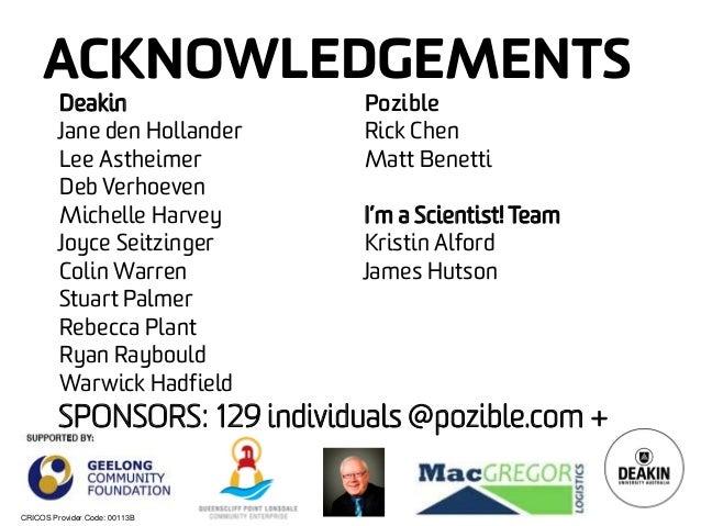 CRICOS Provider Code: 00113B ACKNOWLEDGEMENTS SPONSORS: 129 individuals @pozible.com + Deakin Jane den Hollander Lee Asthe...