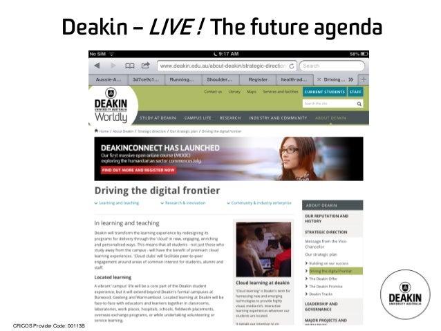 CRICOS Provider Code: 00113B Deakin – LIVE ! The future agenda