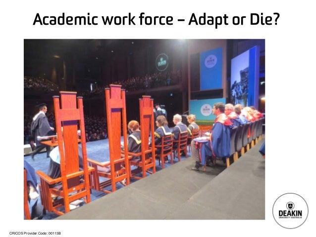 CRICOS Provider Code: 00113B Academic work force – Adapt or Die?