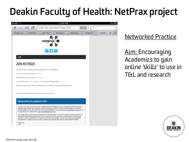CRICOS Provider Code: 00113B Deakin Faculty of Health: NetPrax project Networked Practice Aim: Encouraging Academics to ga...